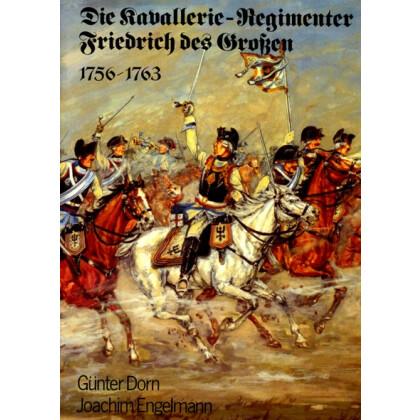 Die Kavallerie Regimenter Friedrich des Großen 1756 - 1763