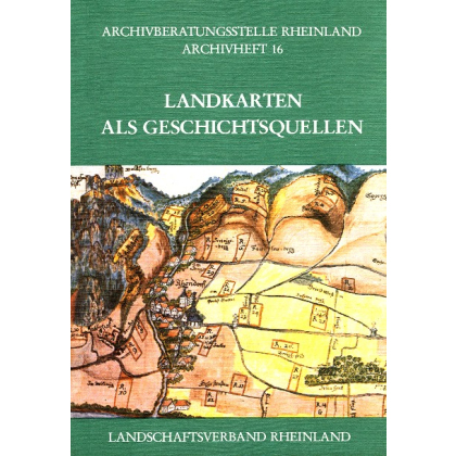 Landkarten aus Geschichtsquellen. Archivberatungsstelle Rheinland Archivheft 16