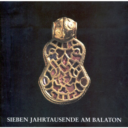 Sieben Jahrtausende am Balaton - Von der Ur- und Frühgeschichte bis zum Ende der Türkenkriege