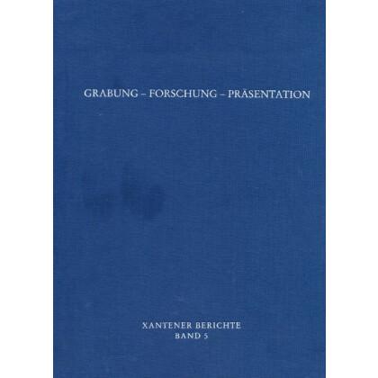 Grabung Forschung Präsentation - Xantener Berichte, Band 5