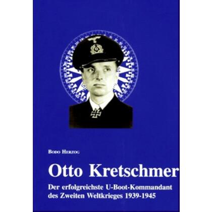 Otto Kretschmer - Der erfolgreichste U-Boot-Kommandant des Zweiten Weltkrieges 1939 - 1945