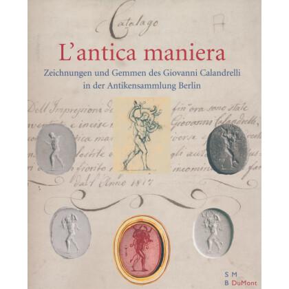 L`antica maniera. Zeichnungen und Gemmen des Giovanni Calandrelli in der Antikensammlung in Berlin