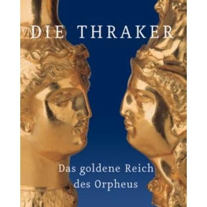 Die Thraker - Das goldene Reich des Orpheus