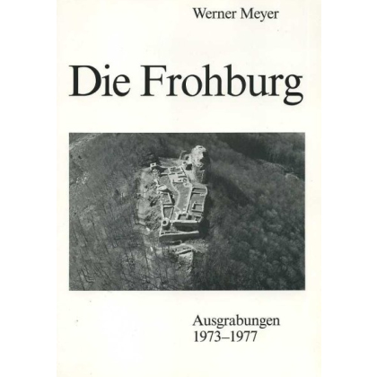 Die Frohburg - Ausgrabungen 1973 - 1977
