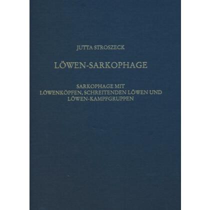 Die dekorativen römischen Sarkophage, Löwen-Sarkophage - Sarkophage mit Löwenköpfen, schreitenden Löwen und Löwen- Kampfgruppen