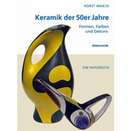 KERAMIK DER 50er JAHRE. Formen, Farben und Dekore. Ein Handbuch
