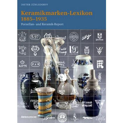 KERAMIKMARKEN-LEXIKON 1885 - 1935. Porzellan und Keramik Report