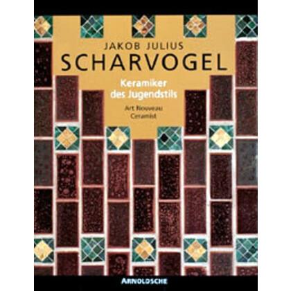J.J. Scharvogel. Keramiker des Jugendstils