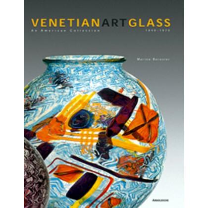 Venetian Art Glass 1840-1970. Eine amerikanische Sammlung