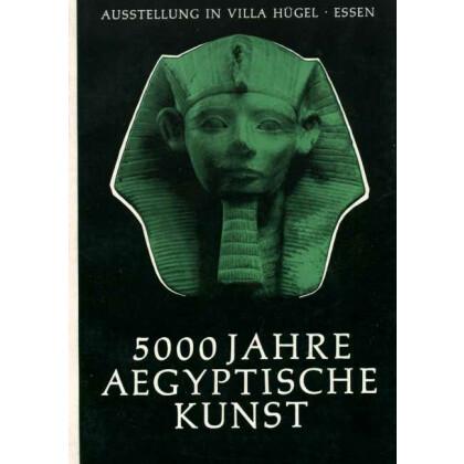 5000 Jahre Aegyptische Kunst