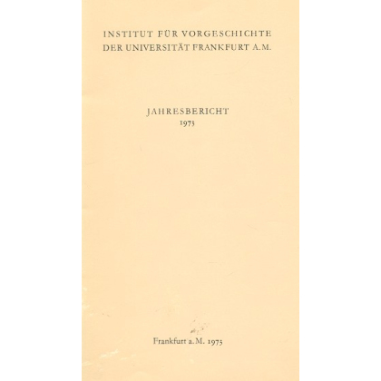 Jahresbericht des Instituts für Vorgeschichte der Universität Frankfurt am Main 1973