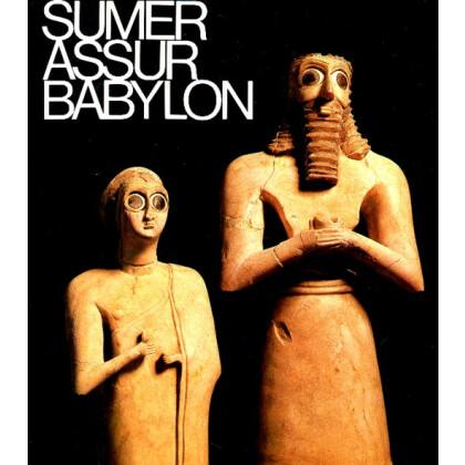Sumer Assur Babylon. 7000 Jahre Kunst zwischen Euphrat und Tigris