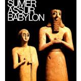 Sumer Assur Babylon. 7000 Jahre Kunst zwischen Euphrat...