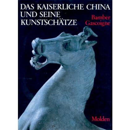 Bamber Gascoigne: Das Kaiserliche China und seine Kunstschätze