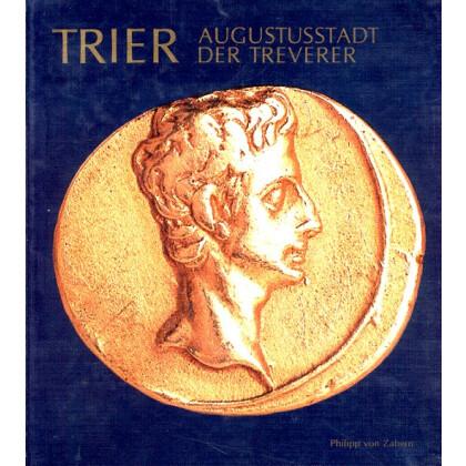 Trier Augustusstadt der Treverer. Stadt und Land in Vor- und frührömischer Zeit. Katalog zur Ausstellung