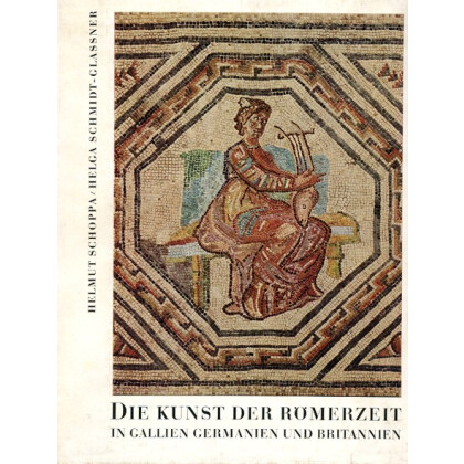 Die Kunst der Römerzeit - In Gallien, Germanien und Britannien