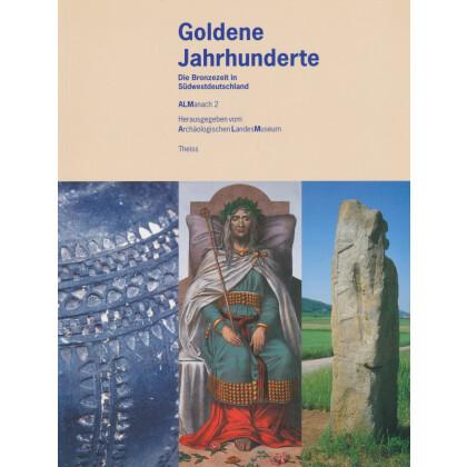 Goldene Jahrhunderte - Die Bronzezeit in Südwestdeutschland