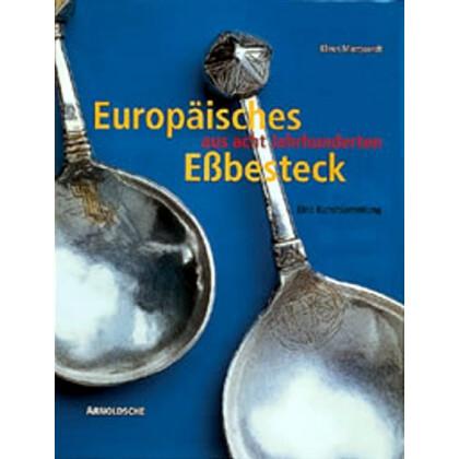 Europäisches Eßbesteck aus acht Jahrhunderten