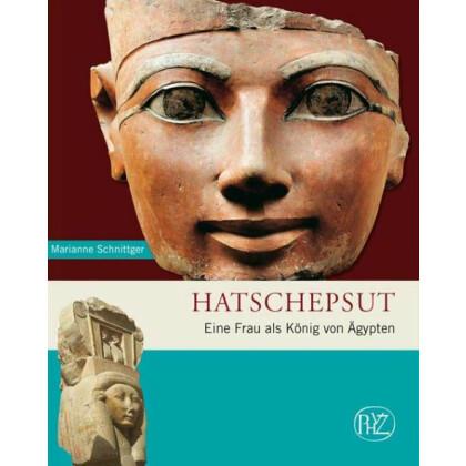 Hatschepsut. Eine Frau als König von Ägypten