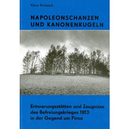 Napoleonschanzen und Kanonenkugeln - Erinnerungsstätten und Zeugnisse des Befreiungskrieges 1813