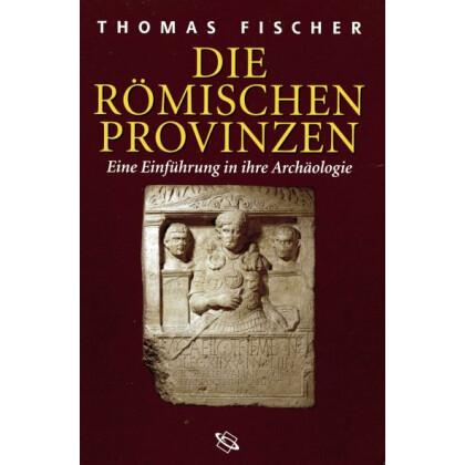 Die römischen Provinzen - Eine Einführung in die Archäologie