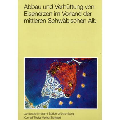Abbau und Verhüttung von Eisenerzen im Vorland der mittleren Schwäbischen Alb