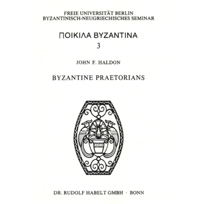 Byzantine Praetorians. An administrative, institutional and social survey of the Opsikion and Tagmata, c. 580 - 900