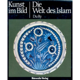 Die Welt des Islam - Kunst im Bild