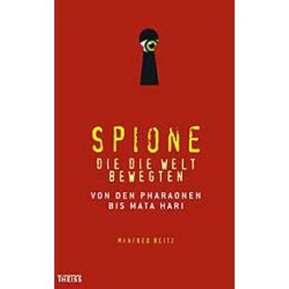 Spione, die die Welt bewegten - Von den Pharaonen bis Mata Hari