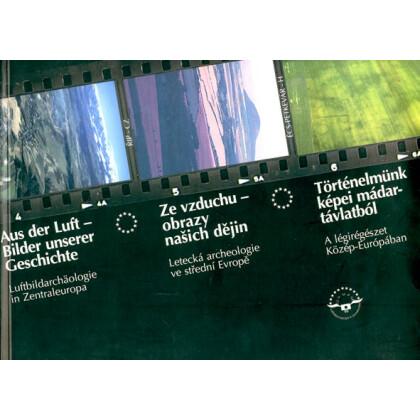 Aus der Luft Bilder unserer Geschichte - Luftbildarchäologie in Zentraleuropa