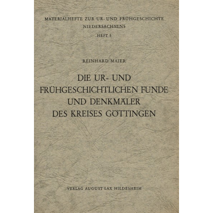 Die Ur- und Frühgeschichtlichen Funde und Denkmäler des Kreises Göttingen