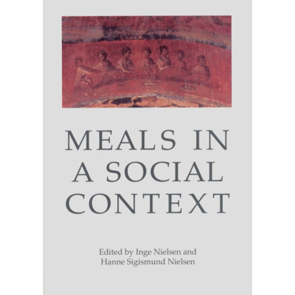 Meals in a Social Context Aspects of the Communal Meal in the Hellenistic and Roman World