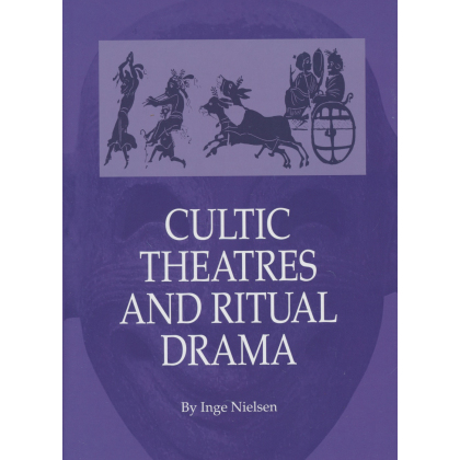 Cultic Theatres and Ritual Drama Regional Development and Religious Interchangr between East and West in Antiquity. Inge Nielsen: