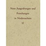 Neue Ausgrabungen und Forschungen in Niedersachsen, Band 12