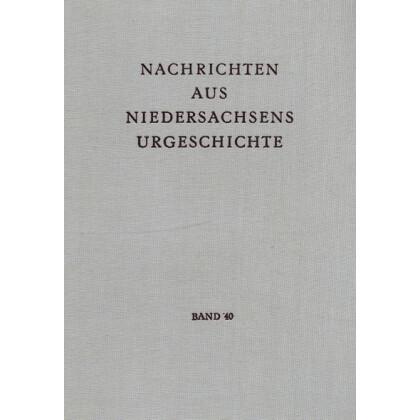 Nachrichten aus Niedersachsens Urgeschichte Band 40