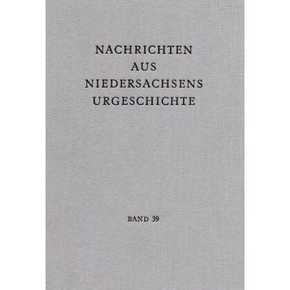 Nachrichten aus Niedersachsens Urgeschichte Band 39