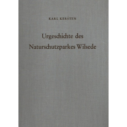 Urgeschichte des Naturschutzparkes Wilsede. Archäologische Landesaufnahme in Niedersachsen, Band 1