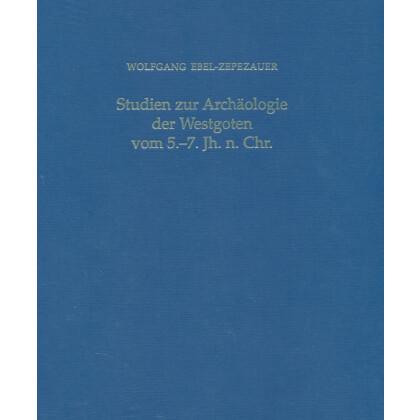 Studien zur Archäologie der Westgoten vom 5.-7. Jh. n. Chr.