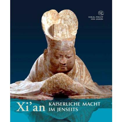 Xian - Kaiserliche Macht im Jenseits - Grabfunde und Tempelschätze aus Chinas alter Hauptstadt