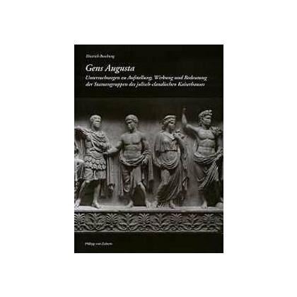 Gens Augusta - Untersuchungen zu Aufstellung, Wirkung und Bedeutung der Statuengruppen des julisch- claudischen Kaiserhauses - Monumenta Artis Romanae