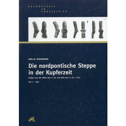 Die nordpontische Steppe in der Kupferzeit. Gräber aus der Mitte des 5. Jts. bis Ende des 4. Jts. v. Chr.