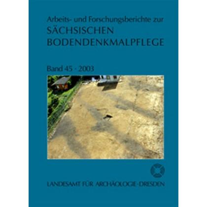 Arbeits- und Forschungsberichte zur sächsischen Bodendenkmalpflege, Band 45