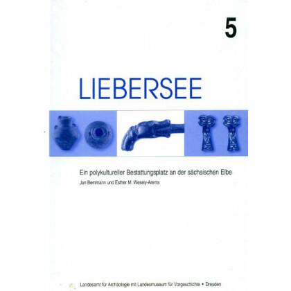 Liebersee 5 - Ein polykultureller Bestattungsplatz an der sächsischen Elbe