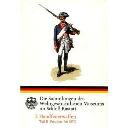 Handfeuerwaffen Teil II Preußen bis 1870 - Wehrgeschichtliches Museum Rastatt