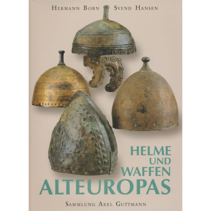 Helme und Waffen Alteuropas - Sammlung Axel Guttmann Berlin