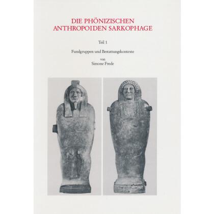 Die phönizischen anthropoiden Sarkophage, Teil 1: Fundgruppen und Bestattungskontexte