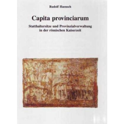 Capita Provinciarum - Statthaltersitze und Provinzialverwaltung in der römischen Kaiserzeit