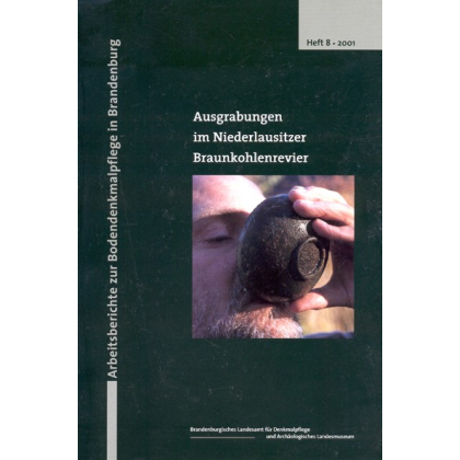 Ausgrabungen im Niederlausitzer Braunkohlenrevier - Arbeitsberichte zur Bodendenkmalpflege in Brandenburg, Heft 8 - 2001