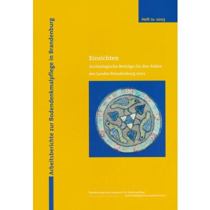Einsichten Archäologische Beiträge für den Süden des Landes Brandenburg, 2003 - Arbeitsberichte zur Bodendenkmalpflege in Brandenburg, Heft 12 - 2003