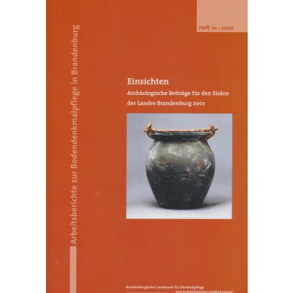 Einsichten Archäologische Beiträge für den Süden des Landes Brandenburg, 2001 - Arbeitsberichte zur Bodendenkmalpflege in Brandenburg, Heft 10 - 2002